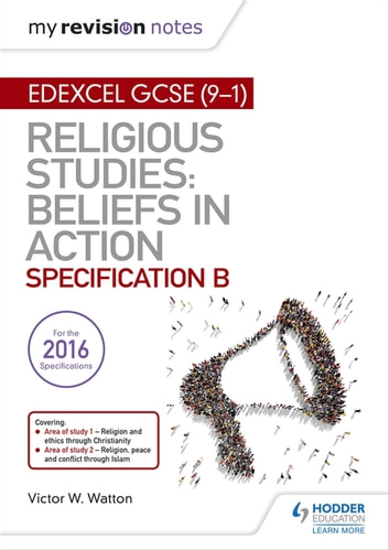 My Revision Notes Edexcel Religious Studies for GCSE (9-1): Beliefs in Action (Specification B) - Area 1 Religion and Ethics through Christianity, Area 2 Religion, Peace and Conflict through Islam ebook by Victor W. Watton