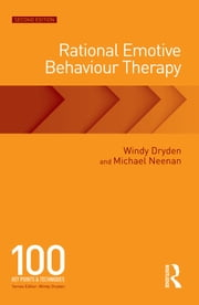 Rational Emotive Behaviour Therapy - 100 Key Points and Techniques ebook by Windy Dryden,Michael Neenan
