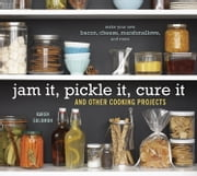 Jam It, Pickle It, Cure It - And Other Cooking Projects ebook by Karen Solomon