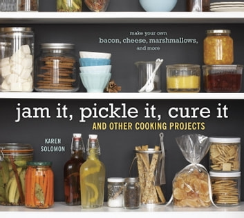 Jam It, Pickle It, Cure It - And Other Cooking Projects 電子書 by Karen Solomon