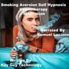 Smoking Aversion Self Hypnosis Hypnotherapy Meditation audiobook by Key Guy Technology