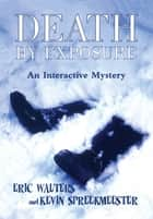 Death by Exposure ebook by Kevin Spreekmeester,Eric Walters