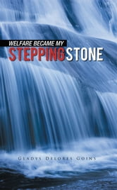 WELFARE BECAME MY STEPPING STONE ebook by Gladys Delores Goins