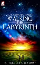 Walking the Labyrinth eBook by Lois Cloarec Hart