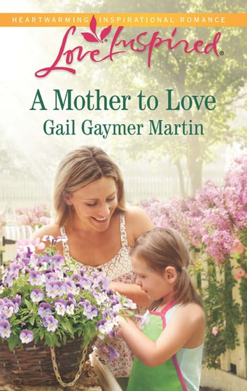A Mother to Love (Mills & Boon Love Inspired) ebook by Gail Gaymer Martin