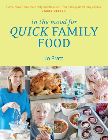 In the Mood for Quick Family Food - Simple, Fast and Delicious Recipes for Every Family ebook by Jo Pratt