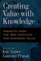 Creating Value with Knowledge ebook by Eric Lesser,Laurence Prusak