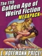 The 11th Golden Age of Weird Fiction MEGAPACK®: E. Hoffmann Price - 18 Classic Fantasy and Horror Stories ebook by E. Hoffmann Price, Shawn Garrett