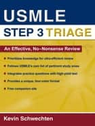 USMLE Step 3 Triage - An Effective, No-nonsense Review eBook by Kevin Schwechten