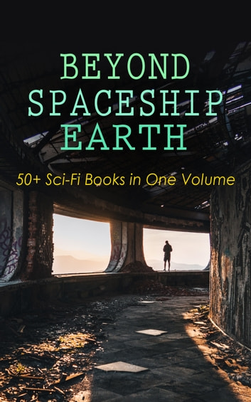 BEYOND SPACESHIP EARTH: 50+ Sci-Fi Books in One Volume - Intergalactic Wars, Alien Attacks & Space Adventure Novels: The War of the Worlds, The Planet of Peril, From the Earth to the Moon, Across the Zodiac, A Martian Odyssey, Off on a Comet, The Brick Moon eBook by H. G. Wells,Stanley G. Weinbaum,Jules Verne,Otis Adelbert Kline,Edgar Wallace,Percy Greg,David Lindsay,Edward Everett Hale,Malcolm Jameson