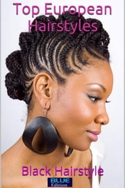 Top European Hairstyles: Black Hairstyle ebook by Blue Edition