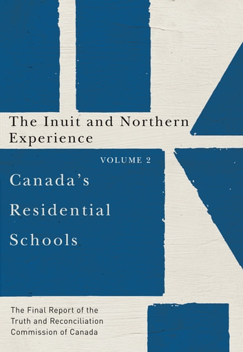 Canada's Residential Schools: The Inuit and Northern Experience - The Final Report of the Truth and Reconciliation Commission of Canada, Volume 2 ebook by Truth and Reconciliation Commission of Canada