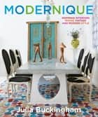 Modernique - Inspiring Interiors Mixing Vintage and Modern Style ebook by Julia Buckingham, Ken Downing, Judith Nasatir