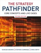 The Strategy Pathfinder - Core Concepts and Live Cases ebook by Duncan Angwin, Chris Smith, Stephen Cummings