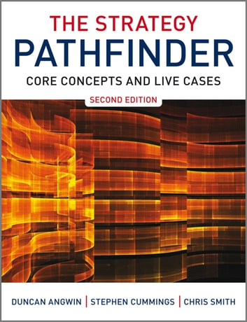 The Strategy Pathfinder - Core Concepts and Live Cases ebook by Duncan Angwin,Chris Smith,Stephen Cummings