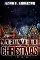 A Nightmare for Christmas - A Guardian Thriller ebook by Jason C. Anderson