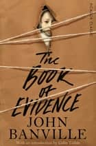 The Book of Evidence: The Freddie Montgomery Trilogy 1 ebook by John Banville