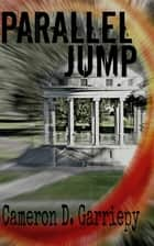 Parallel Jump ebook by Cameron D. Garriepy