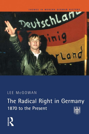 The Radical Right in Germany - 1870 to the Present ebook by Lee McGowan