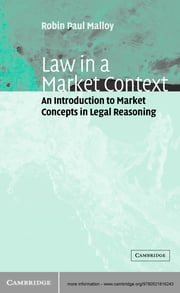 Law in a Market Context - An Introduction to Market Concepts in Legal Reasoning ebook by Robin Paul Malloy
