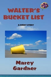 Walter's Bucket List ebook by Marcy Gardner