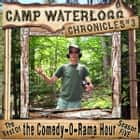 The Camp Waterlogg Chronicles 3 - The Best of the Comedy-O-Rama Hour Season 5 audiobook by Joe Bevilacqua, Lorie Kellogg, Pedro Pablo Sacristán