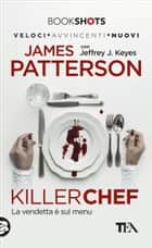 Killer Chef - Edizione italiana - La vendetta è sul menu ebook by James Patterson, Jeffrey J. Keyes, Sara Puggioni