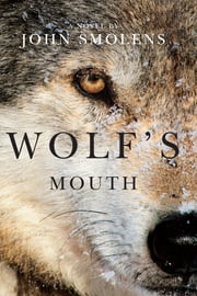 Wolf's Mouth ebook by John Smolens