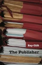 The Publisher ebook by Ray Clift