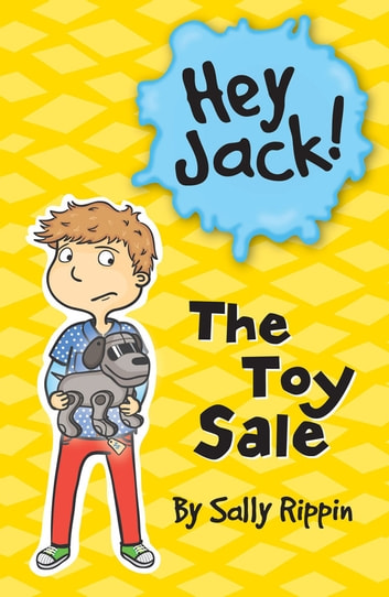 Hey Jack: The Toy Sale - The Toy Sale eBook by Sally Rippin