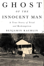 Ghost of the Innocent Man - A True Story of Trial and Redemption ebook by Benjamin Rachlin