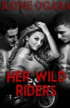 Her Wild Riders ebook by Rayne O'Gara