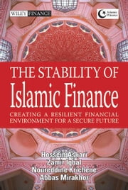 The Stability of Islamic Finance - Creating a Resilient Financial Environment for a Secure Future ebook by Hossein Askari,Zamir Iqbal,Abbas Mirakhor,Noureddine  Krichenne