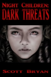 Night Children: Dark Threats ebook by Scott Bryan
