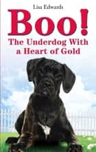 Boo! - The Underdog With a Heart of Gold ebook by Lisa Edwards