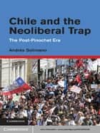 Chile and the Neoliberal Trap ebook by Dr Andrés Solimano