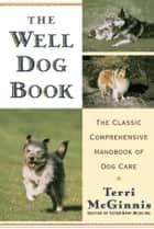The Well Dog Book - The Classic Comprehensive Handbook of Dog Care ebook by Terri McGinnis, D.V.M.