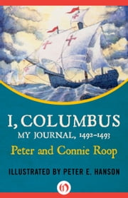 I, Columbus - My Journal, 1492–1493 ebook by Peter Roop,Connie Roop,Peter E. Hanson