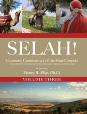 Selah! Harmony Commentary of the Four Gospels, Volume 3 ebook by Henry R. Pike