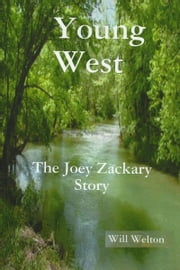 """The Young West"" The Joey Zackary Story ebook by Will Welton"
