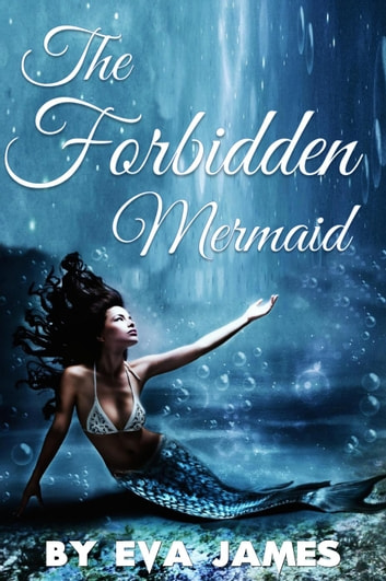 The Forbidden Mermaid - Creature Delights, #2 ebook by Eva James