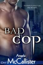 Bad Cop ebook by Angela McCallister