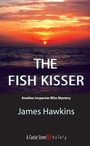 The Fish Kisser - An Inspector Bliss Mystery ebook by James Hawkins