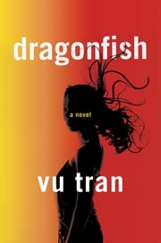 Dragonfish: A Novel ebook by Vu Tran
