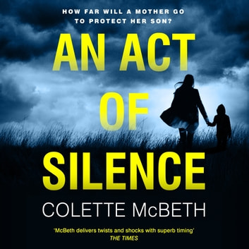 An Act of Silence - A gripping psychological thriller with a shocking final twist audiobook by Colette McBeth