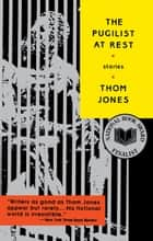 The Pugilist at Rest - Stories ebook by Thom Jones