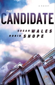 The Candidate ( Book #3) - A Novel ebook by Susan Wales,Robin Shope