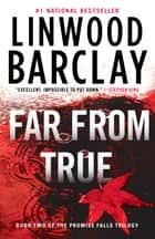 Far From True ebook by Linwood Barclay
