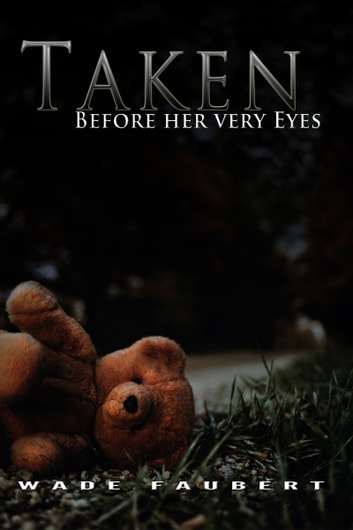 Taken: Before her very Eyes ebook by Wade Faubert