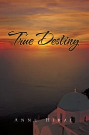 True Destiny ebook by Annu Hirae